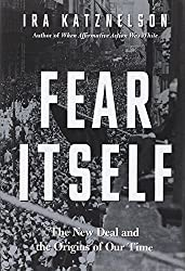Fear Itself - The New Deal and the Origins of Our Time