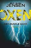 Oxen. Der dunkle Mann: Thriller (OXEN-Trilogie) - Jens Henrik Jensen