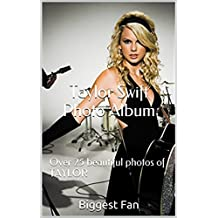 Taylor Swift Photo Album: Over 25 beautiful photos of TAYLOR (English Edition)