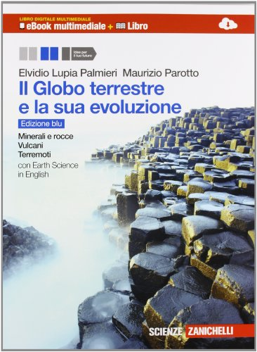 Il Globo terreste e la sua evoluzione. Minerali e rocce, vulcani, terremoti. Con Earth sciences in english. Con interactive e-book. Con espansione online