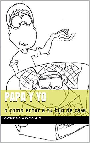 Papa y yo: o como echar a tu hijo de casa (Spanish Edition)
