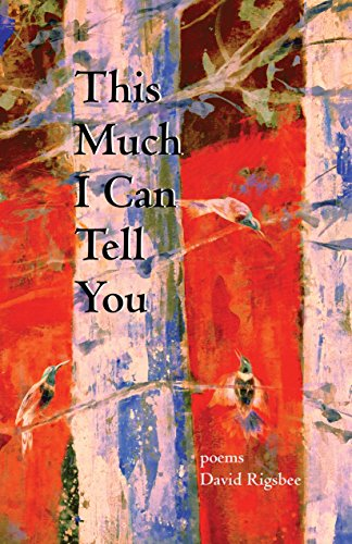 This Much I Can Tell You por David Rigsbee