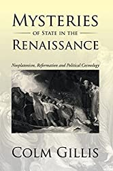 Mysteries of State in the Renaissance: Neoplatonism, Reformation and Political Cosmology