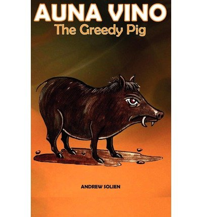 Produktbild { AUNA VINO, THE GREEDY PIG } By Solien, Andrew V ( Author ) [ Dec - 2010 ] [ Paperback ]