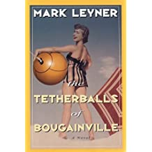 The Tetherballs of Bougainville: a Novel by Mark Leyner (1997-08-05)