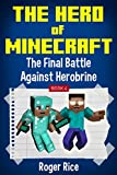 The Hero of Minecraft (Book 4): The Final Battle Against Herobrine (An Unofficial Minecraft Book)