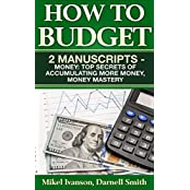 How to budget: 2 manuscripts - Money: Top Secrets of Accumulating More Money,  Money Mastery (English Edition)