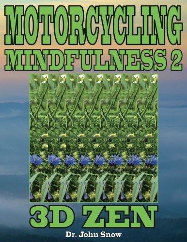 Motorcycling Mindfulness 2: 3D Zen: Volume 2 por Dr. John Snow
