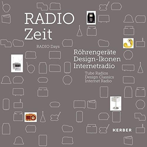 RADIO Zeit: Röhrengeräte, Design-Ikonen, Internetradio (Kerber Culture)