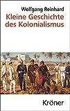 Kleine Geschichte des Kolonialismus (Kröners Taschenausgaben (KTA)) - Wolfgang Reinhard