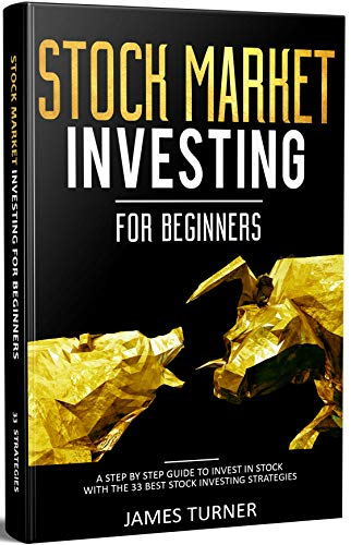 Stock Market Investing for Beginners: A Step by Step Guide to Invest in Stock with the 33 Best Stock Investing Strategies: (Investing 101, Stock Market, ... Investing For Beginners) (English Edition)