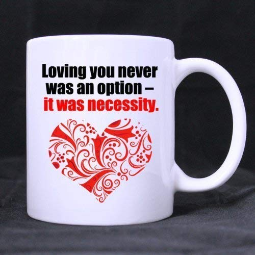 Loving You Never was an Option - it was Necessity Mugs Unique Coffee Mug, Coffee Cup Personalized Ceramic White Mug 11 OZ Tea Cup (Two Sides) China Loving Cup
