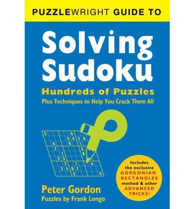 { PUZZLEWRIGHT GUIDE TO SOLVING SUDOKU: HUNDREDS OF PUZZLES PLUS TECHNIQUES TO HELP YOU CRACK THEM ALL (REISSUE) } By Gordon, Peter ( Author ) [ Sep - 2012 ] [ Paperback ]