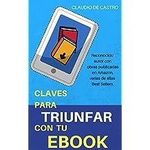 Claves para Triunfar con tu Ebook: Cómo posicionar mi Libro en los primeros puestos de ventas (Ebooks para el ÉXITO)
