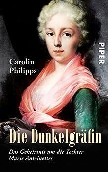 Die Dunkelgräfin: Das Geheimnis um die Tochter Marie Antoinettes (German Edition) par [Philipps, Carolin]