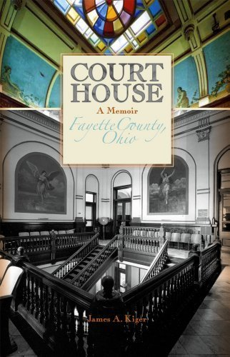 Court House: A Journey of Fifty Years in the Law (Washington Court House, Ohio) by James A. Kiger (2012-05-01)