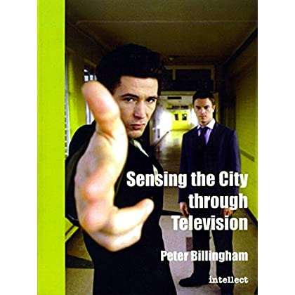 [(Sensing the City Through Television : Urban Identities in Fictional Drama)] [By (author) Peter Billingham] published on (January, 2004)