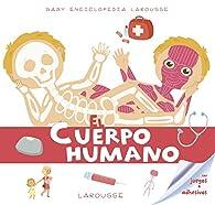 Baby enciclopedia. El cuerpo humano par Larousse Editorial