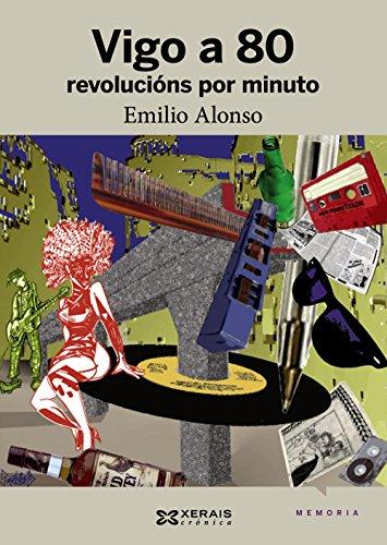 Vigo a 80 revolucións por minuto: Unha crónica da movida (Edición Literaria - Crónica - Memoria) por Emilio Alonso