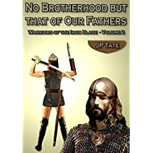 No Brotherhood but that of Our Fathers: Warriors of the Iron Blade - Volume 2