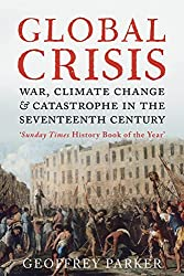 Global Crisis: War, Climate Change and Catastrophe in the Seventeenth Century by Geoffrey Parker (2013-04-30)