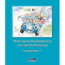 Mein MUSIMO - Lehrerband 1: Musikalische Früherziehung in Musikschule und Kindergarten (Mein MUSIMO / Rhythmische Musikerziehung und Vorschulförderung in Musikschule und Kindergarten)