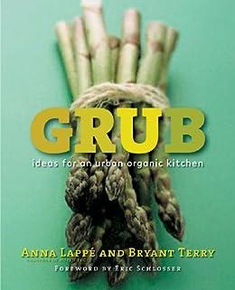 Grub: Ideas for an Urban Organic Kitchen by [Lappe, Anna, Terry, Bryant]