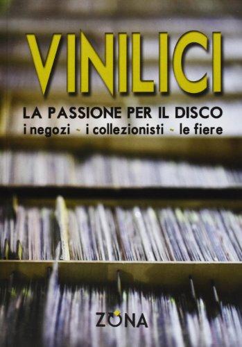 Vinilici. la passione per il disco. i negozi, i collezionisti, le fiere