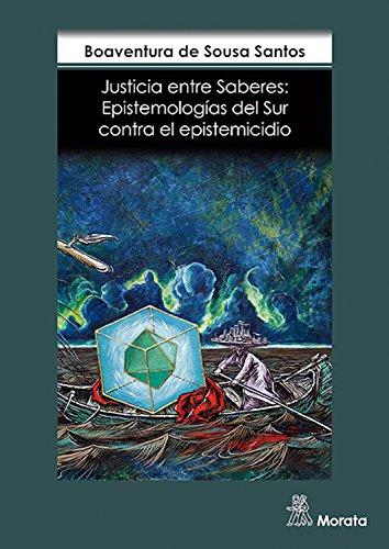 Justicia entre saberes: Epistemologías del Sur contra el epistemicidio por Boaventura Sousa De Santos