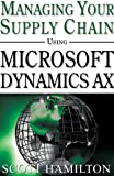 Managing Your Supply Chain Using Microsoft Dynamics AX 4.0