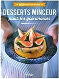 Desserts minceur pour les gourmands - 100 recettes à dévorer