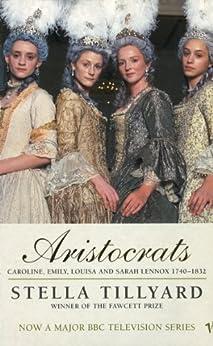 Aristocrats: Caroline, Emily, Louisa and Sarah Lennox 1740-1832: Caroline, Emily, Louisa and Sarah Lennox 1740 - 1832