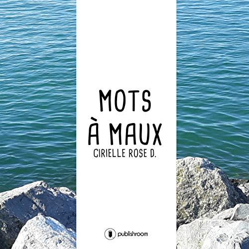 Mots à maux: Recueil de poésie par Cirielle Rose D.