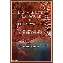 L'ANIMAL ENTRE LA NATURE ET LE DARWINISME COMPARAISON DES MECANISMES (French Edition)