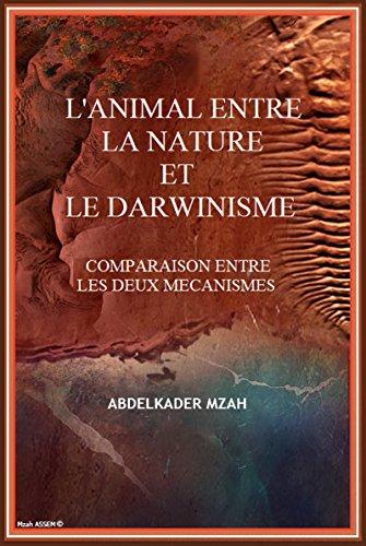 L'ANIMAL ENTRE LA NATURE ET LE DARWINISME COMPARAISON DES MECANISMES par ABDELKADER  MZAH