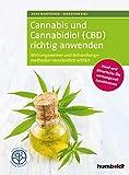 Cannabis und Cannabidiol (CBD) richtig anwenden: Wirkungsweisen und Behandlungsmethoden verständlich erklärt. Hanf und ätherische Öle wirkungsvoll ... Gesundheit.