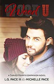 Wood U: A Carved Hearts Companion Novel by [Pace III, L.G., Pace, Michelle]