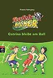 Die Teufelskicker - Catrina bleibt am Ball: Band 14 (Teufelskicker - Die Reihe, Band 14)