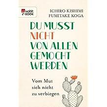 Du musst nicht von allen gemocht werden: Vom Mut, sich nicht zu verbiegen (German Edition)