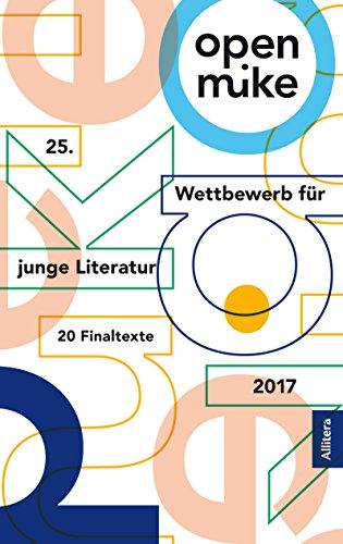 25. open mike: Wettbewerb für Junge Literatur. Die 20 Finaltexte ...