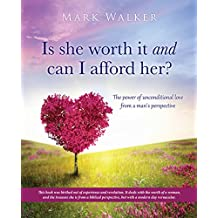 Is she worth it and can I afford her?: The power of unconditional love from a man's perspective (English Edition)