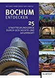 Bochum entdecken: 25 Stadtteilrundgänge durch Geschichte und Gegenwart