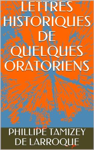 LETTRES HISTORIQUES DE QUELQUES ORATORIENS (French Edition)