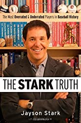 The Stark Truth: The Most Overrated and Underrated Players in Baseball History by Jayson Stark (2007-05-30)
