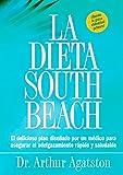 La dieta South Beach : el delicioso plan disenado por un medico para asegurar el adelgazamiento rapido y saludable (The South Beach Diet)