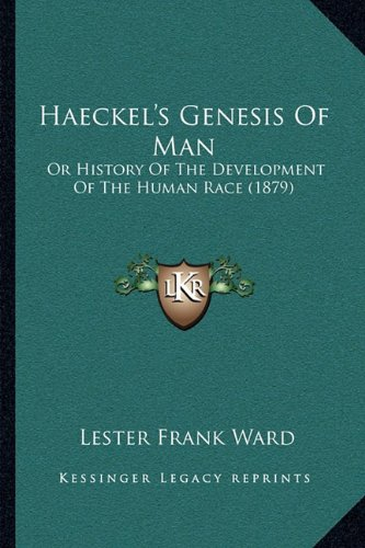Haeckel's Genesis of Man: Or History of the Development of the Human Race (1879)