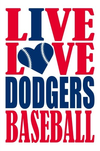 Live Love Dodgers Baseball Journal: A lined notebook for the Los Angeles Dodgers fan, 6x9 inches, 200 pages. Live Love Baseball in red and I Heart Dodgers in blue. (Sports Fan Journals) por WriteDrawDesign