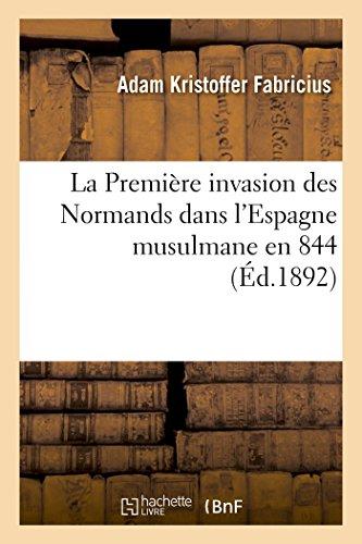 La Première invasion des Normands dans l'Espagne musulmane en 844: mémoire destiné à la 10me session du Congrès international des orientalistes par Adam Kristoffer Fabricius