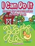 I Can Do It: Mazes for Preschoolers Activity Book