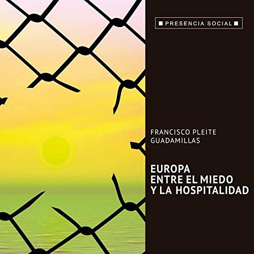 Europa, entre el miedo y la hospitalidad (Presencia Social)